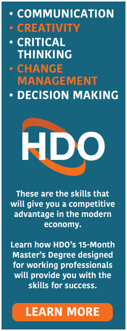 These are the skills that will give you a competitive advantage in the modern economy. Learn how HDO's 15-Month Master's Degree designed for working professionals will provide you with the skills for success.